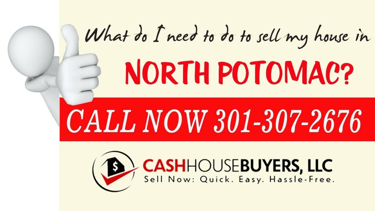 What do I need to do to sell my house fast in North Potomac MD   Call 301 307 2676   We Buy Houses