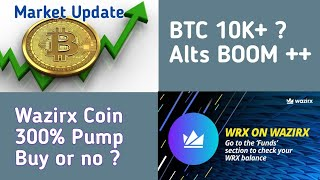 BTC 10,000$ + Alts coin update | Wazirx coin Buy or no ? Alts 300% pump