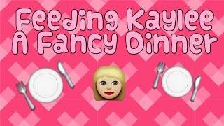 Feeding Kaylee A Fancy Dinner