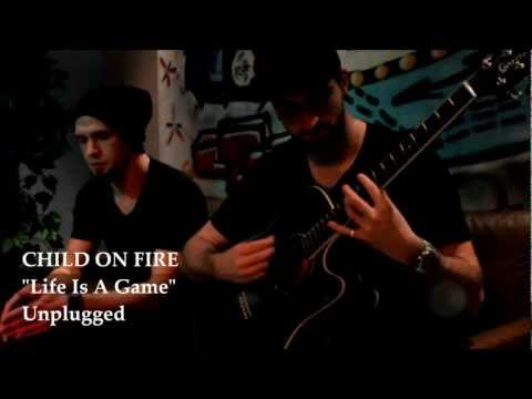 Child On Fire - Life Is A Game (Unplugged) An unplugged-performance of our song