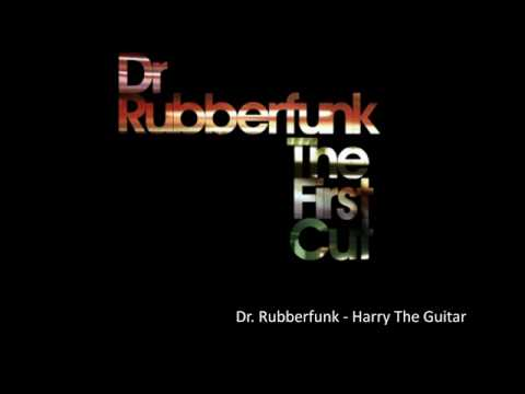 Dr. Rubberfunk - Harry The Guitar