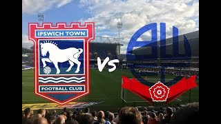 Ipswich Town vs Bolton Wanderers 16th September 2017 (MATCH DAY VLOG)