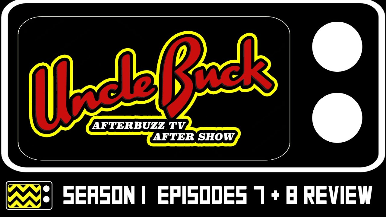 Download Uncle Buck Season 1 Episodes 7 & 8 Review & After Show   AfterBuzz TV