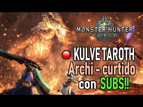 DIRECTO: KULVE TAROTH ARCHI - CURTIDO con SUBS! - Monster Hunter World (Gameplay Español) thumbnail
