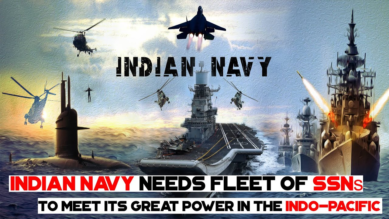 Indian Navy Needs Fleet Of SSNs To Meet Its Great Power In The Indo Pacific