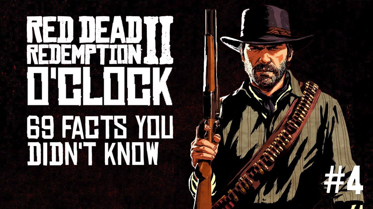 Red Dead Redemption 2 o'clock Episode 4 - 69 facts you didn't know