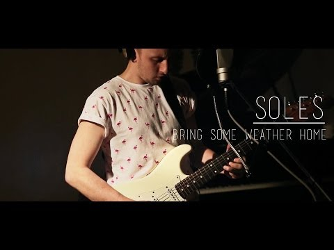 Soles - Bring Some Weather Home (Live)
