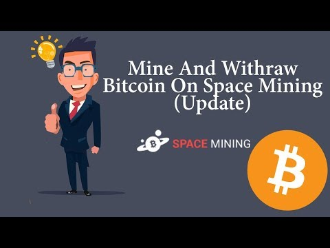Mine And Withdraw Bitcoin On Space Mining: Update