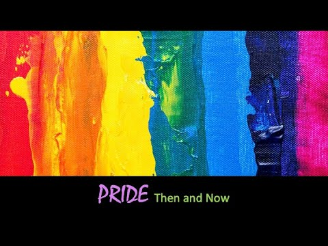 PRIDE: Then and Now - June 13th, 2021