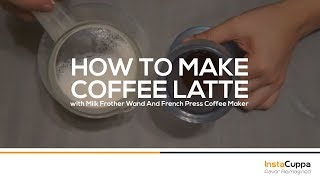 How To Make Coffee Latte with Milk Frother Wand And French Press Coffee Maker