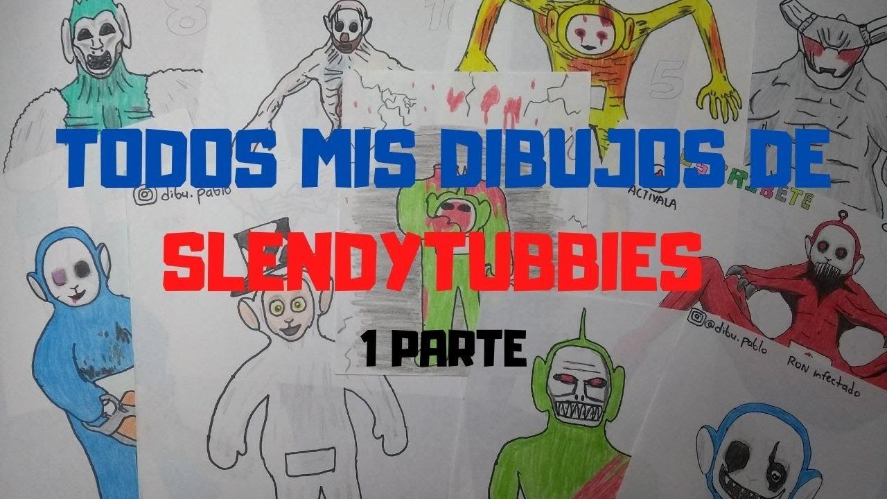 Todos mis DIBUJOS de SLENDYTUBBIES 1 PARTE/all my SLENDYTUBBIES DRAWINGS