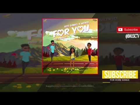 Kizz Daniel x Wizkid - For You (OFFICIAL AUDIO 2018)