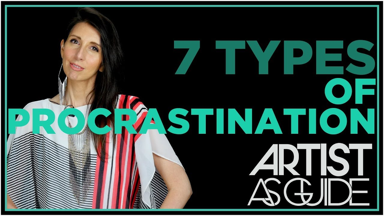 7 Types of Procrastination (Procrastination Assessment) | ARTIST AS GUIDE