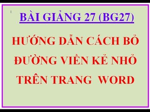 BG27: Hướng dẫn cách xóa bỏ đường viền kẻ nhỏ bao quanh trang word 2007, 2010, 2013