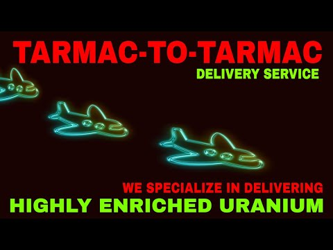 TARMAC-TO-TARMAC: ENRICHED URANIUM DELIVERY SERVICE