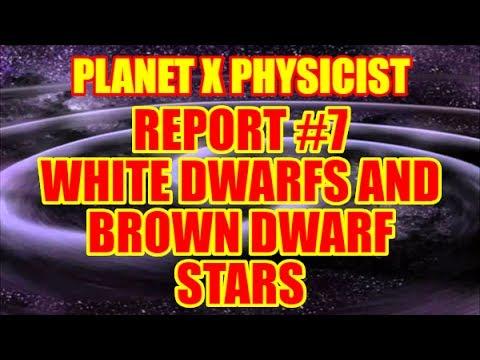 PLANET X PHYSICIST REPORT #7 - WHITE DWARFS AND BROWN DWARF STARS