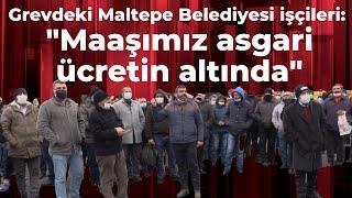 """Grevdeki Maltepe Belediyesi işçileri """"Kara propaganda yapılıyor, maaşımız asgari ücretten az\"""