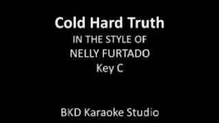 Cold Hard Truth (In the Style of Nelly Furtado) (Karaoke with Lyrics)