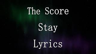 The Score - Stay - Lyrics