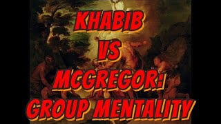 Group Mentality - Khabib vs McGregor - My Thoughts