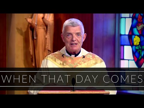 When That Day Comes | Homily: Father William Devine