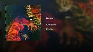 Kyle Dion - Brown (Audio)