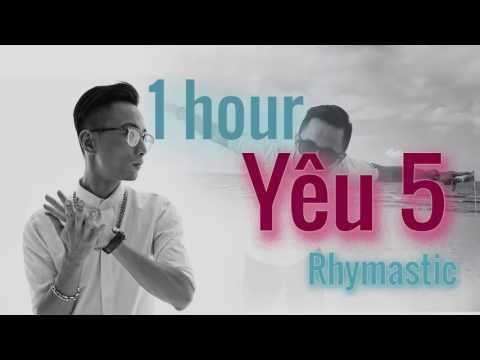 Yêu 5 - Rhymastic  - 1 Hour (1 Giờ)