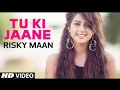 Tu Ki Jaane | New Punjabi Song 2017 || Official Videos video