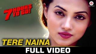 Tere Naina - Full Video | 7 Hours To Go | Mohammad Irfan & Sarodee Borah | Shiv Pandit & Natasa S