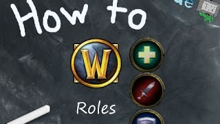How to WoW - What are Roles?