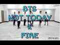 BTS 방탄소년단 Not Today x Fire Dance Practice
