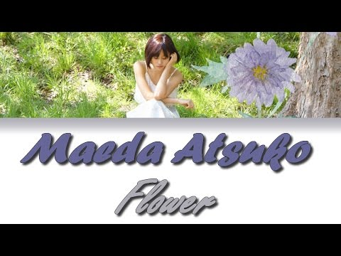 Maeda Atsuko - Flower [Jnp|Rom|Vostfr]
