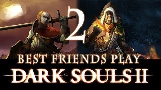 Best Friends Play Dark Souls 2 (Part 2)