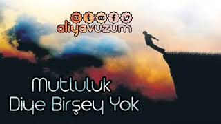 Aliyavuz şiir  Mutluluk Diye Birşey Yok