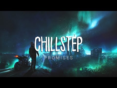 Promises | Beautiful Chillstep 2017 Mix