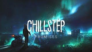 Promises | Beautiful Chillstep 2017 Mix