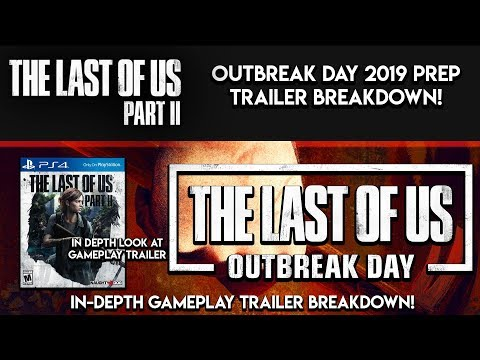 THE LAST OF US 2 - GAMEPLAY TRAILER BREAKDOWN/Outbreak Day 2019 Preparation! (The Last Of Us Part 2)