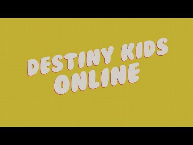 Destiny Kids Online // 10am // 13th June