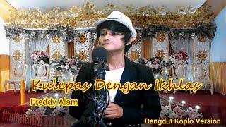 Download Kulepas dengan Ikhlas Koplo Version (Cover song Lesti With Lyric) - Freddy Alam