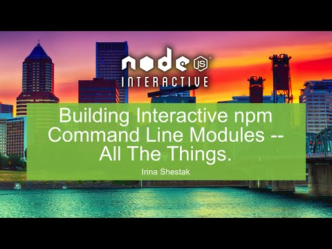 Building Interactive npm Command Line Modules -- All The Things.
