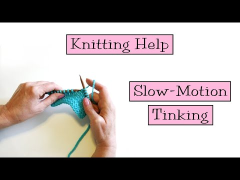Knitting Help - Slow Motion Tinking