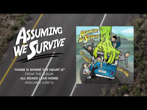 Assuming We Survive - Home Is Where The Heart Is