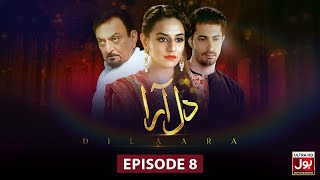 Dil Aara Episode 8 | Pakistani Drama | 21 January 2019 | BOL Entertainment