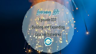 Learning Lifts: Episode 037 – Building and Expanding Learner Networks