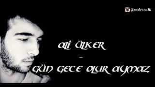 Ali Ülker - Gün gece olur aymaz