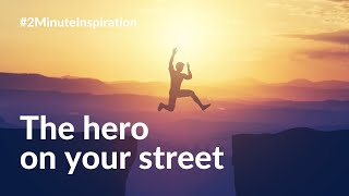 The Hero on Your Street