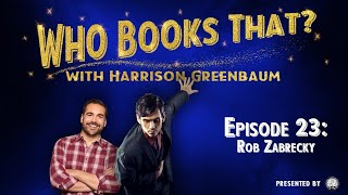 Who Books That? with Harrison Greenbaum, Ep. 23: ROB ZABRECKY (Presented by the IBM)