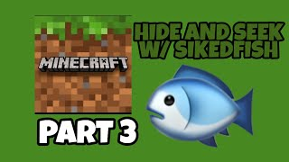 Minecraft Part 3 | Hide and Seek w/ SikedFish
