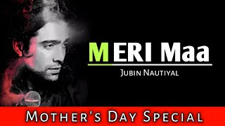 Meri Maa Full Song - Jubin Nautiyal | Mother's Day Special
