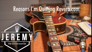 Why I'm quitting Reverb.com...Jeremy the Guitar Hunter